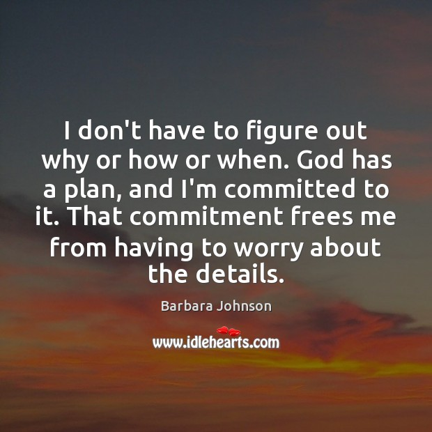 I don't have to figure out why or how or when. God Barbara Johnson Picture Quote