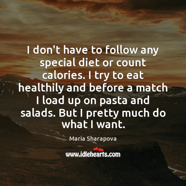 I don't have to follow any special diet or count calories. I Maria Sharapova Picture Quote