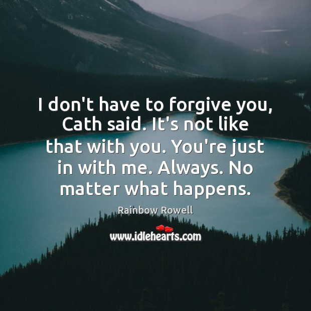 I don't have to forgive you, Cath said. It's not like that Image