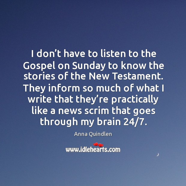 Image, I don't have to listen to the gospel on sunday to know the stories of the new testament.