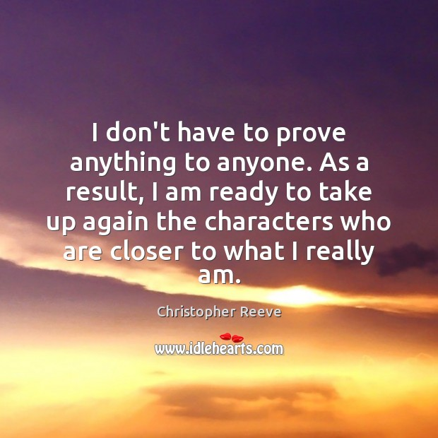I don't have to prove anything to anyone. As a result, I Image
