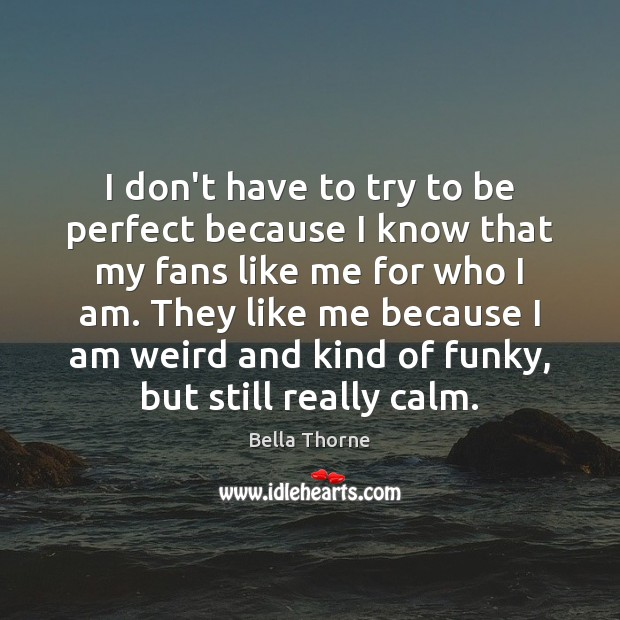 I don't have to try to be perfect because I know that Image