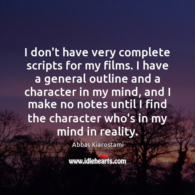 Image, I don't have very complete scripts for my films. I have a