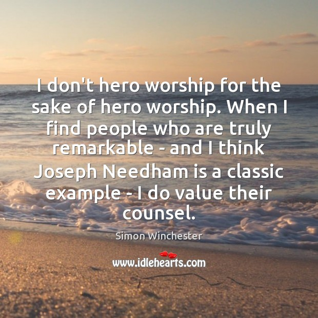 I don't hero worship for the sake of hero worship. When I Image