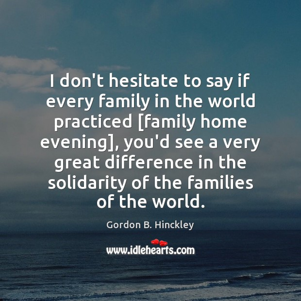 I don't hesitate to say if every family in the world practiced [ Image
