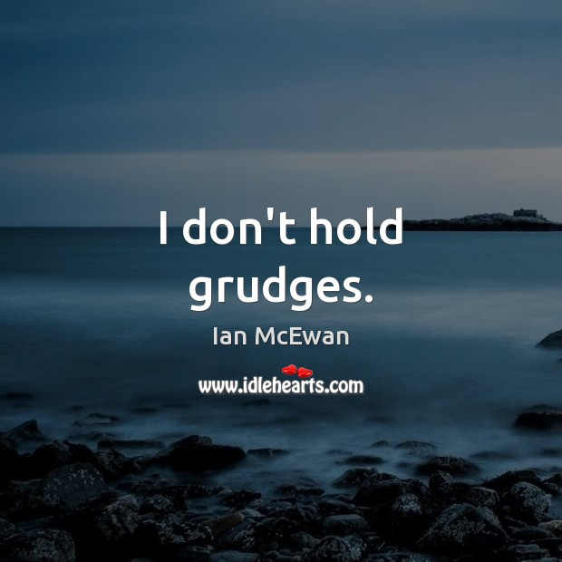 I don't hold grudges. Ian McEwan Picture Quote