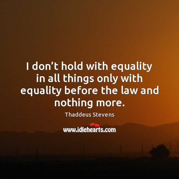 Image, I don't hold with equality in all things only with equality