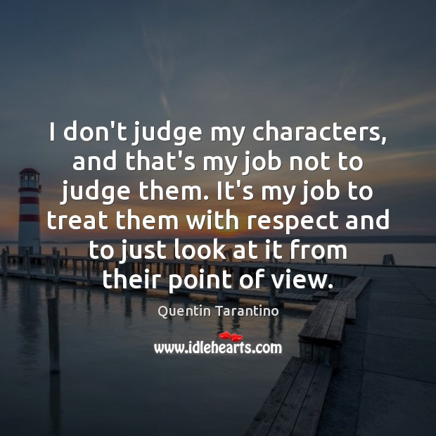 I don't judge my characters, and that's my job not to judge Don't Judge Quotes Image