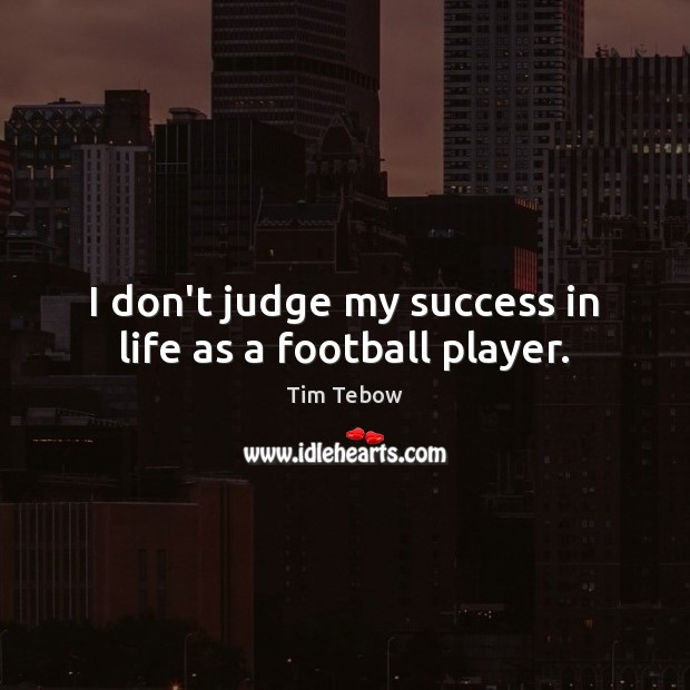 I don't judge my success in life as a football player. Don't Judge Quotes Image