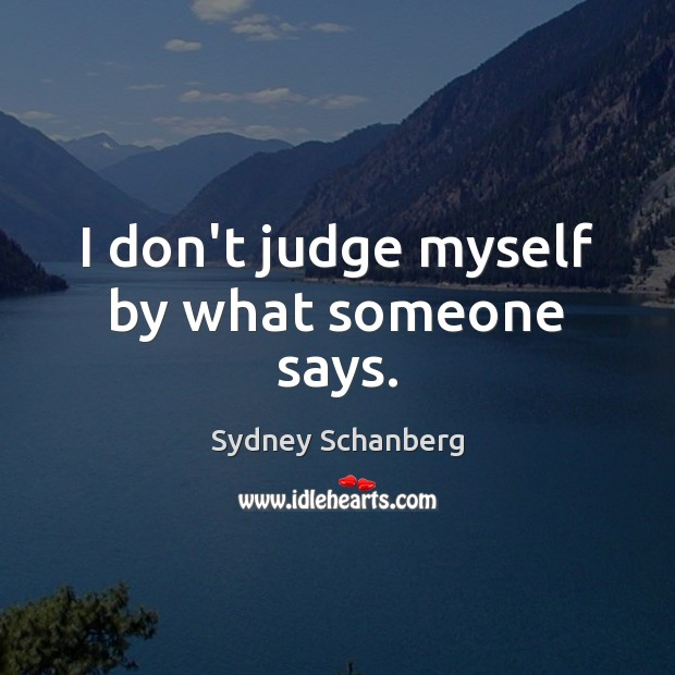 I don't judge myself by what someone says. Don't Judge Quotes Image