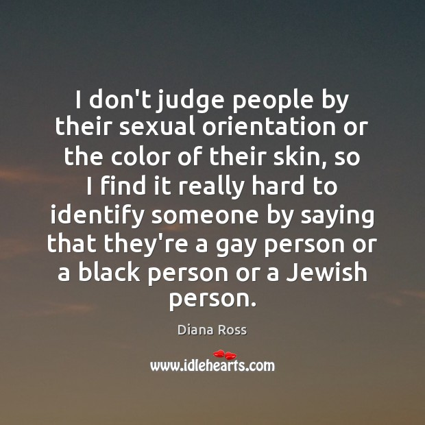 I don't judge people by their sexual orientation or the color of Diana Ross Picture Quote