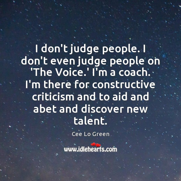 I don't judge people. I don't even judge people on 'The Voice. Image
