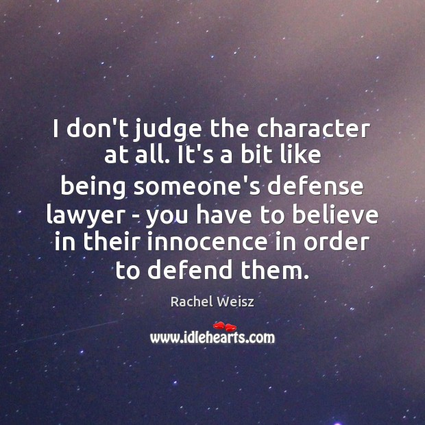 I don't judge the character at all. It's a bit like being Don't Judge Quotes Image