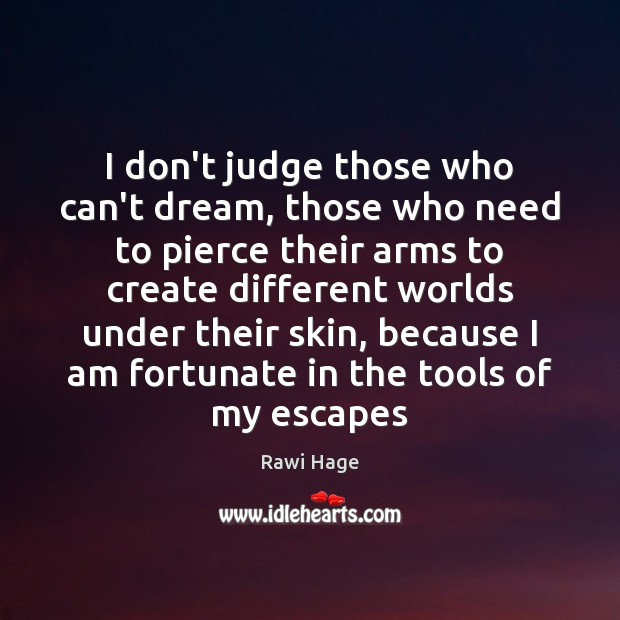 I don't judge those who can't dream, those who need to pierce Don't Judge Quotes Image
