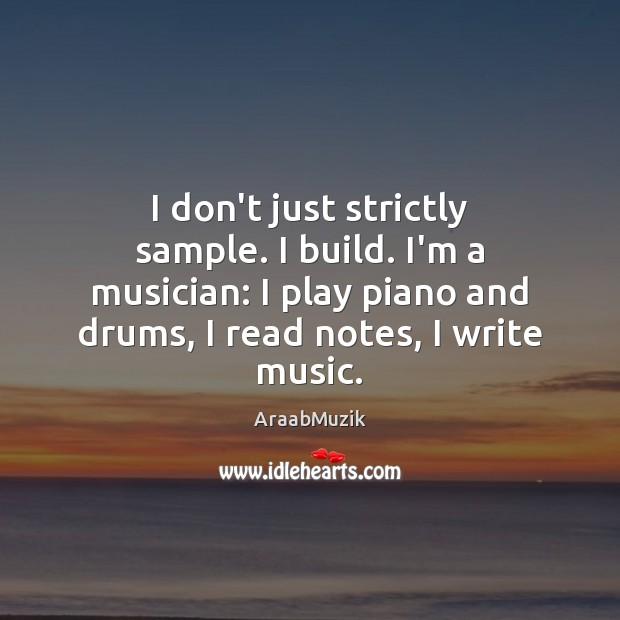 Image, I don't just strictly sample. I build. I'm a musician: I play