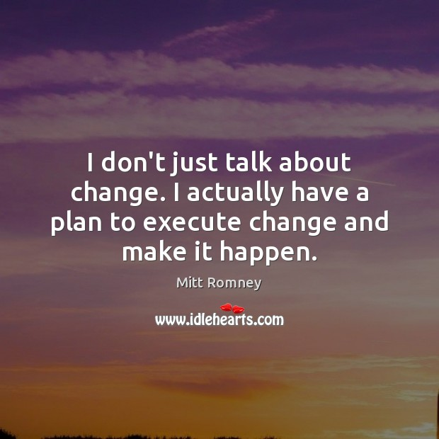 I don't just talk about change. I actually have a plan to Image
