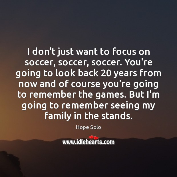 I don't just want to focus on soccer, soccer, soccer. You're going Image