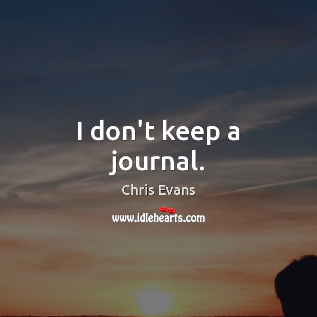 I don't keep a journal. Chris Evans Picture Quote