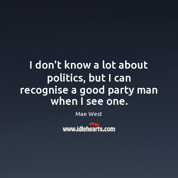 Image, I don't know a lot about politics, but I can recognise a good party man when I see one.