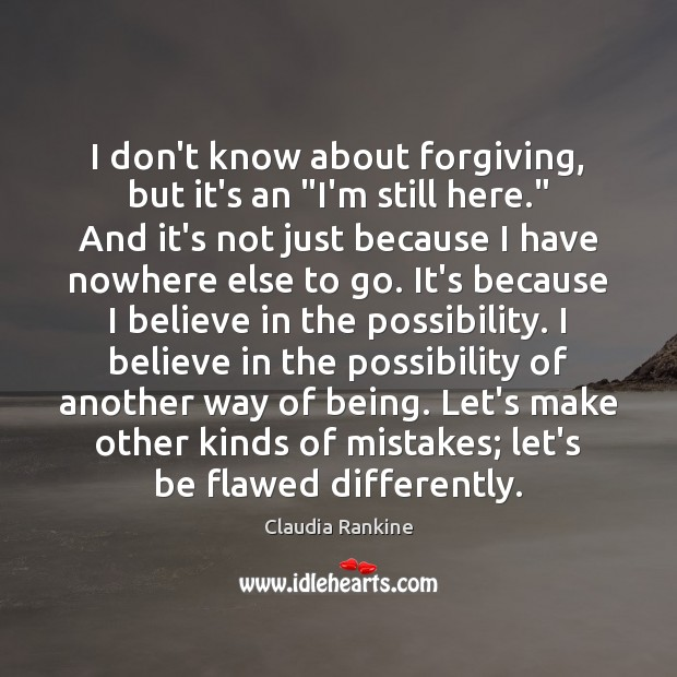 """I don't know about forgiving, but it's an """"I'm still here."""" And Image"""