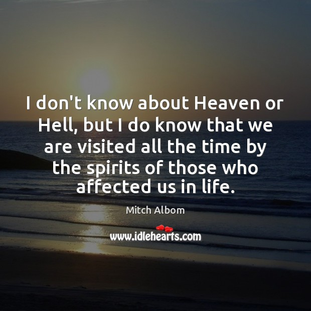 I don't know about Heaven or Hell, but I do know that Mitch Albom Picture Quote