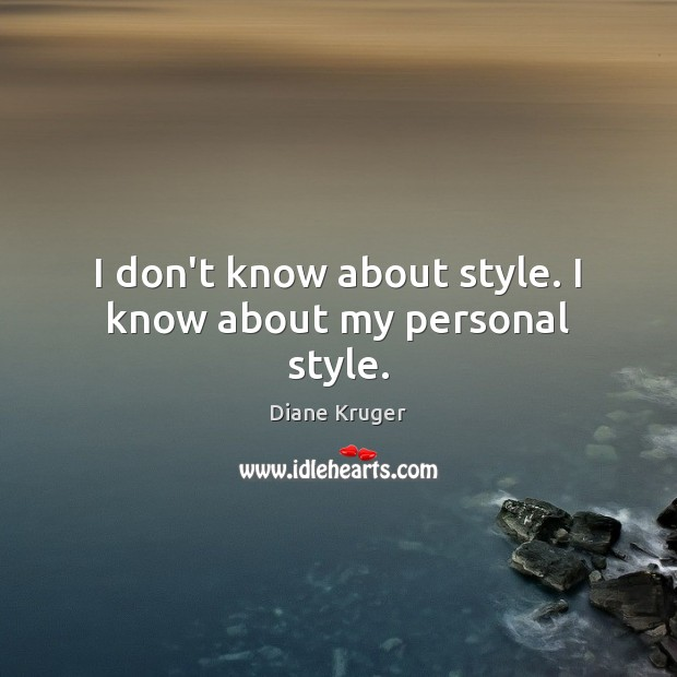 I don't know about style. I know about my personal style. Image