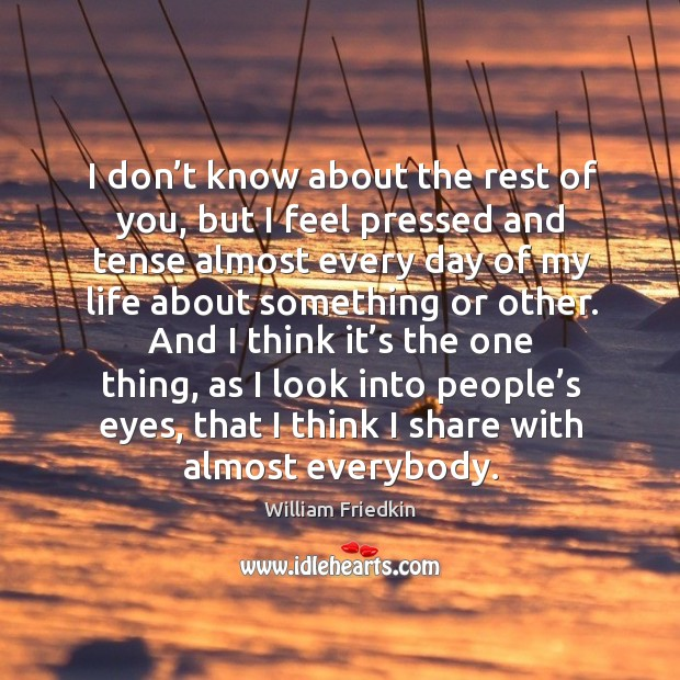 I don't know about the rest of you, but I feel pressed and tense almost every day of my life about something or other. Image