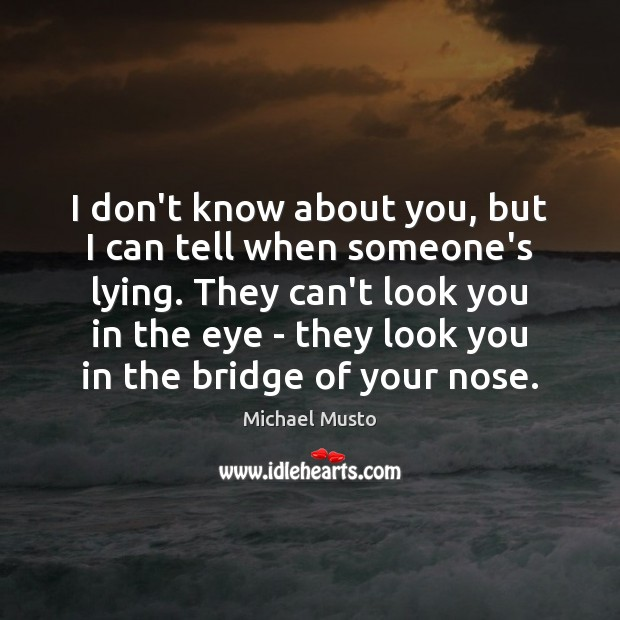 I don't know about you, but I can tell when someone's lying. Image