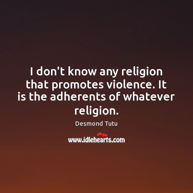 Image, I don't know any religion that promotes violence. It is the adherents