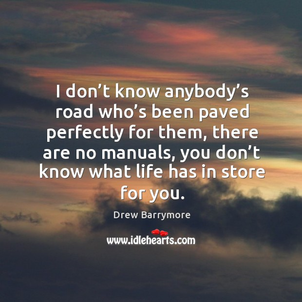 Image, I don't know anybody's road who's been paved perfectly for them