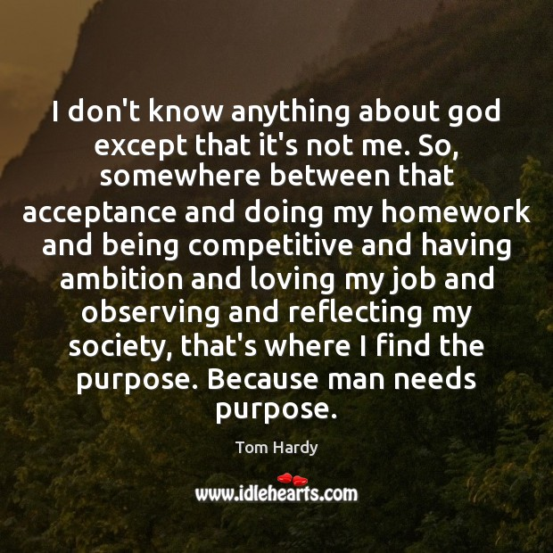 I don't know anything about God except that it's not me. So, Tom Hardy Picture Quote
