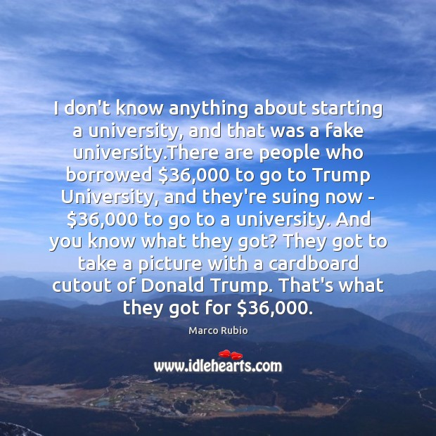 I don't know anything about starting a university, and that was a Image