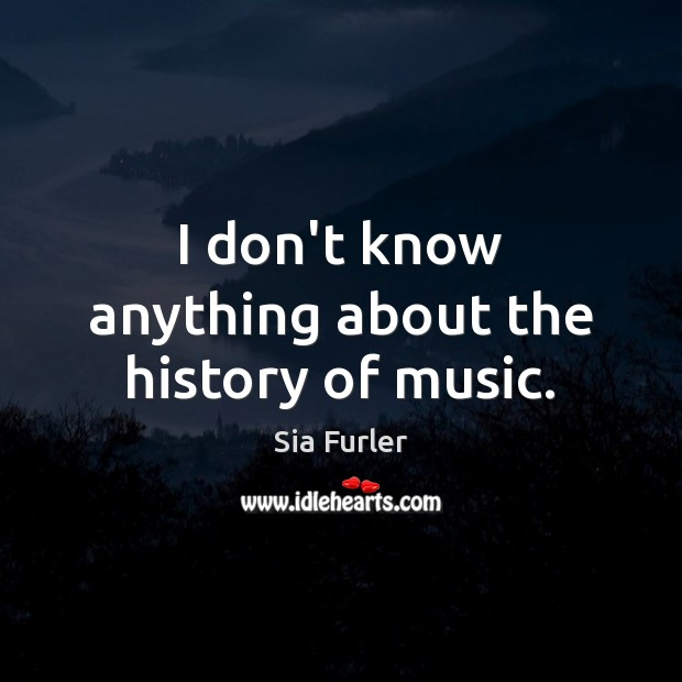 Image, I don't know anything about the history of music.