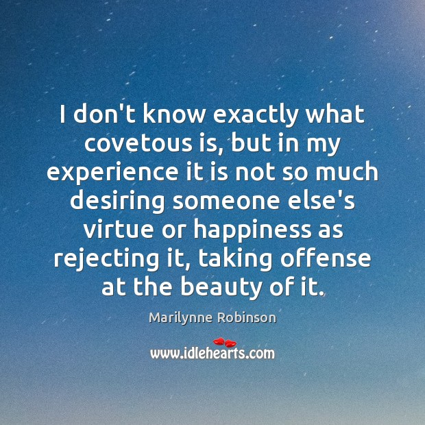 I don't know exactly what covetous is, but in my experience it Image