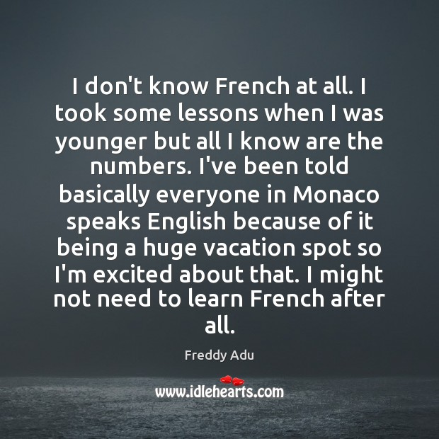 I don't know French at all. I took some lessons when I Freddy Adu Picture Quote