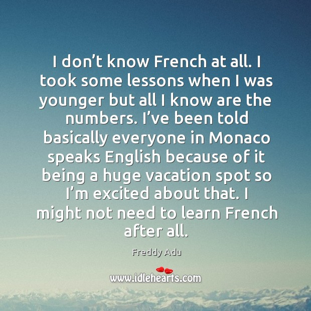 I don't know french at all. I took some lessons when I was younger but all I know are the numbers. Freddy Adu Picture Quote