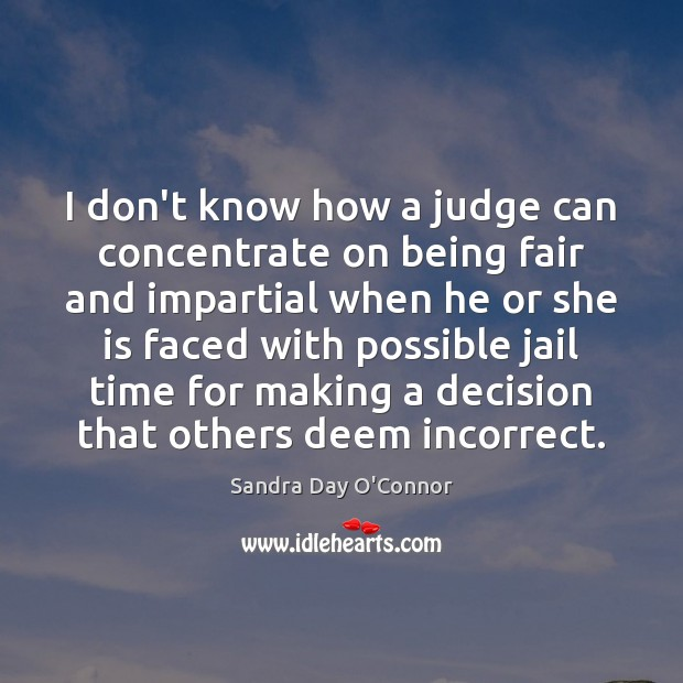 Image, I don't know how a judge can concentrate on being fair and