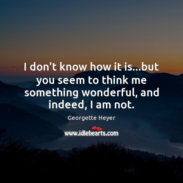 I don't know how it is…but you seem to think me Image