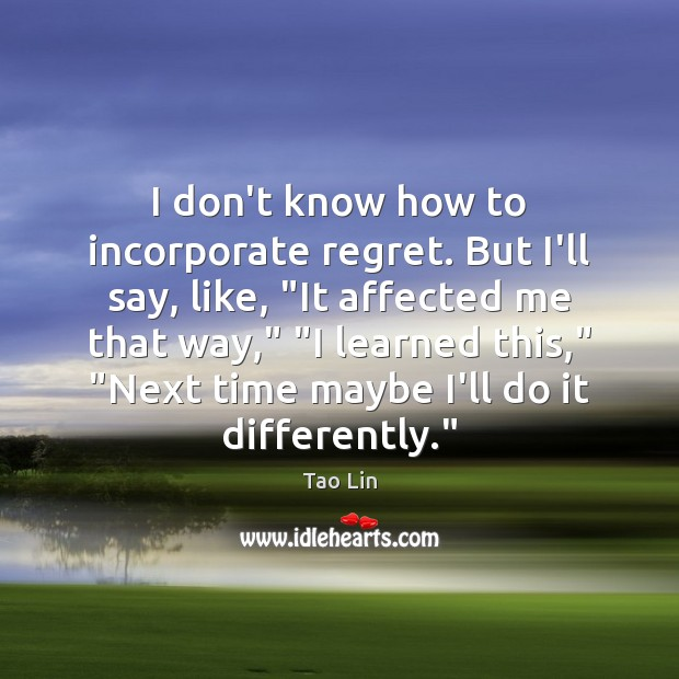 """I don't know how to incorporate regret. But I'll say, like, """"It Image"""