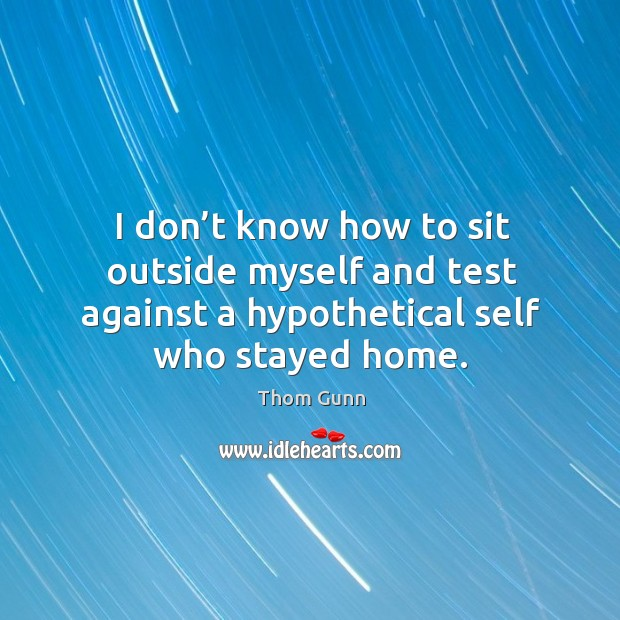 I don't know how to sit outside myself and test against a hypothetical self who stayed home. Image