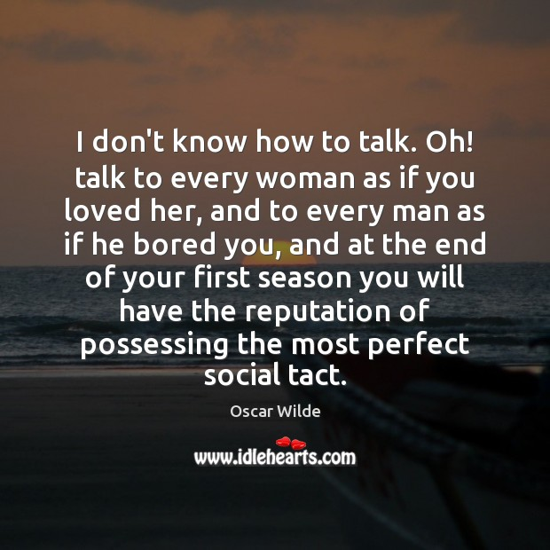 Image, I don't know how to talk. Oh! talk to every woman as