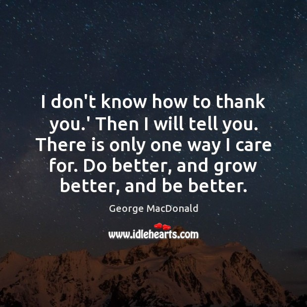 Image, I don't know how to thank you.' Then I will tell
