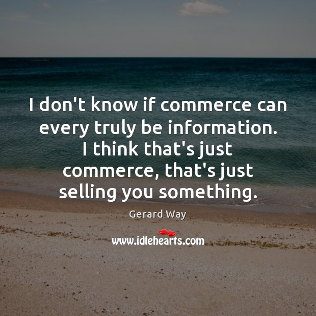 I don't know if commerce can every truly be information. I think Image