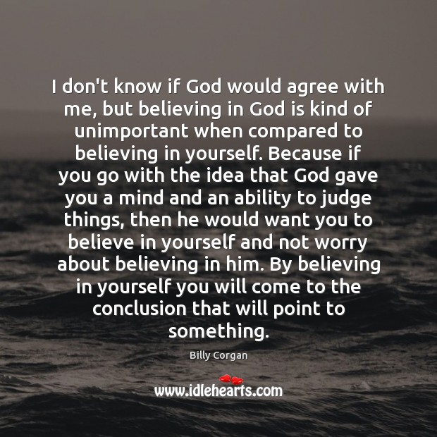 I don't know if God would agree with me, but believing in Believe in Yourself Quotes Image