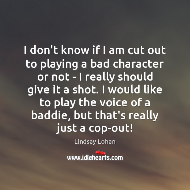 I don't know if I am cut out to playing a bad Lindsay Lohan Picture Quote
