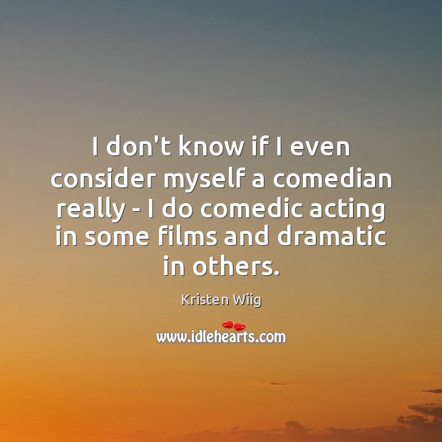 I don't know if I even consider myself a comedian really – Image