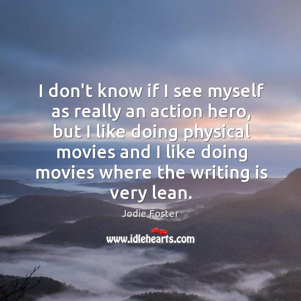 Image, I don't know if I see myself as really an action hero,