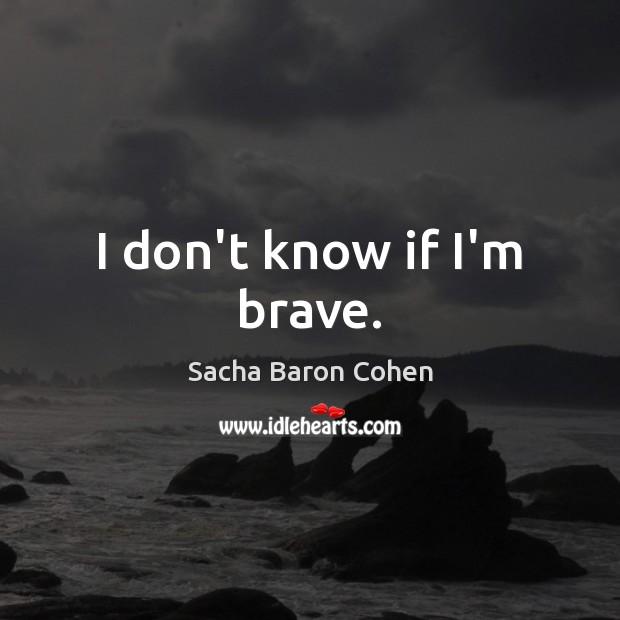 Image, I don't know if I'm brave.