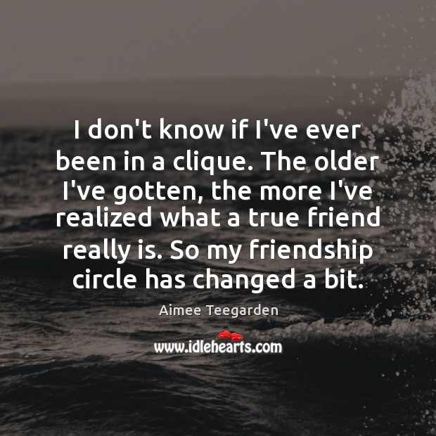 Image, I don't know if I've ever been in a clique. The older