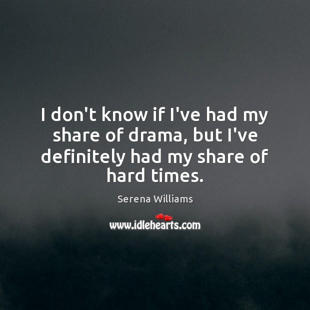 I don't know if I've had my share of drama, but I've Serena Williams Picture Quote